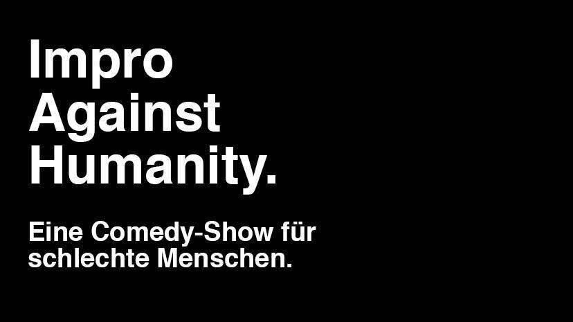 Alles Auf Anfang: Impro Against Humanity